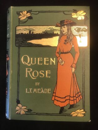 'Queen Rose' by  L.T. Meade, Antiquarian Book, 1902 Stunning Cover